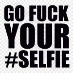 Go Fuck Your Selfie 2