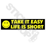 Take It Easy Life Is Short