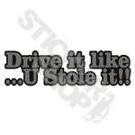 Drive It Like U Stole It
