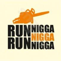 Run Run Nigga Nigga Nigga