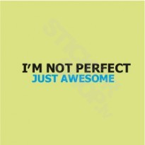 Im Not Perfect Just Awesome