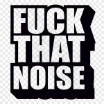 Fuck That Noise