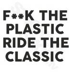 Fuck The Plastic Ride The Classic